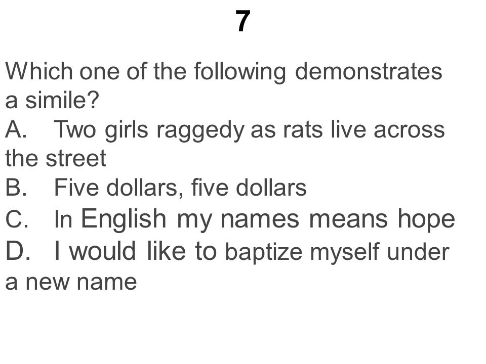 7 Which one of the following demonstrates a simile.