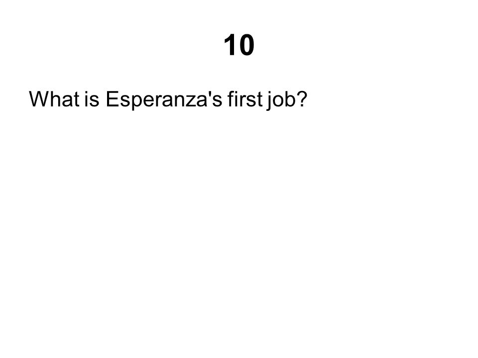 10 What is Esperanza s first job?