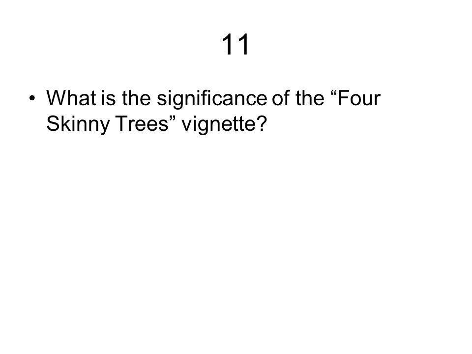 11 What is the significance of the Four Skinny Trees vignette