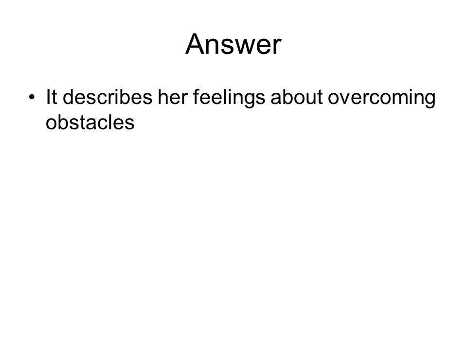 Answer It describes her feelings about overcoming obstacles