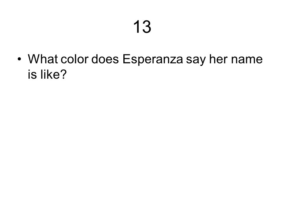 13 What color does Esperanza say her name is like