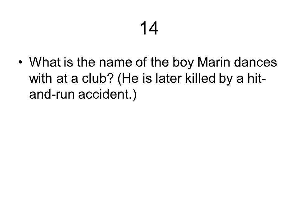 14 What is the name of the boy Marin dances with at a club.