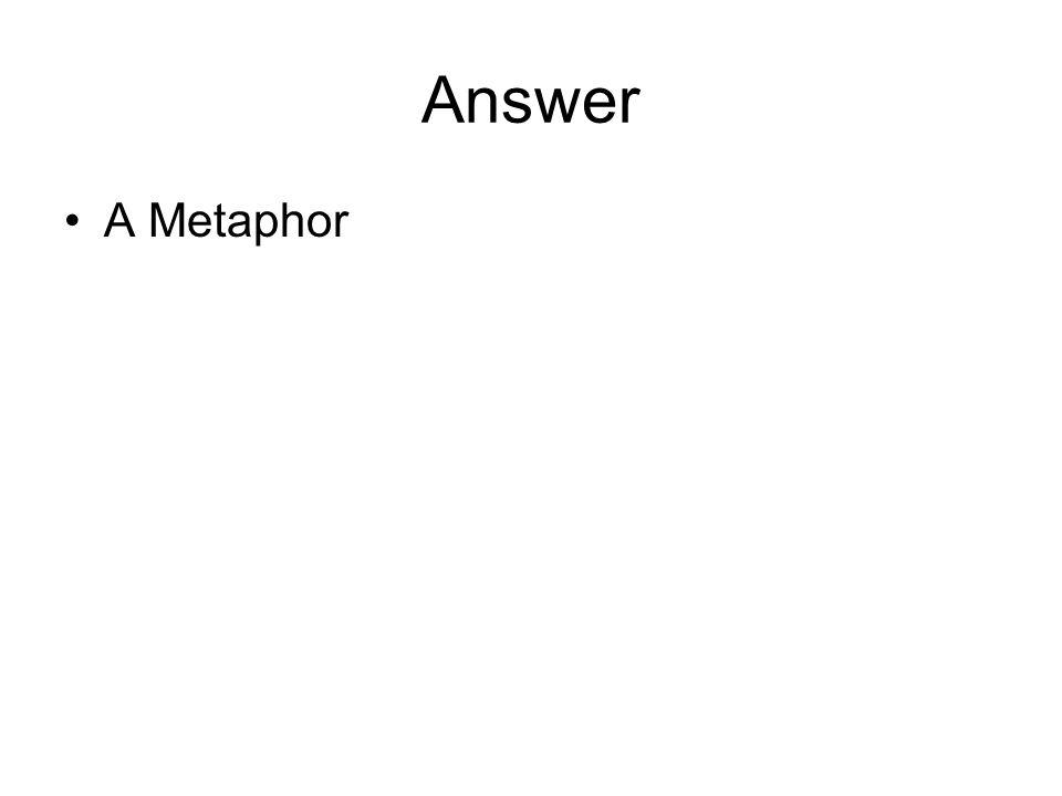 Answer A Metaphor