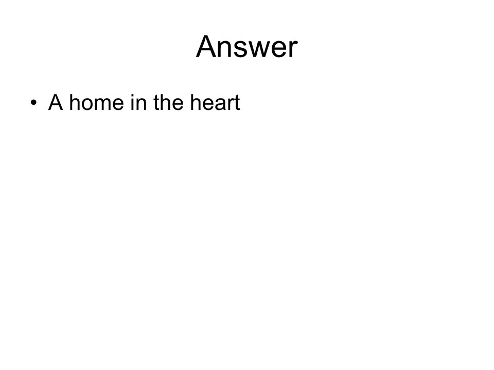 Answer A home in the heart