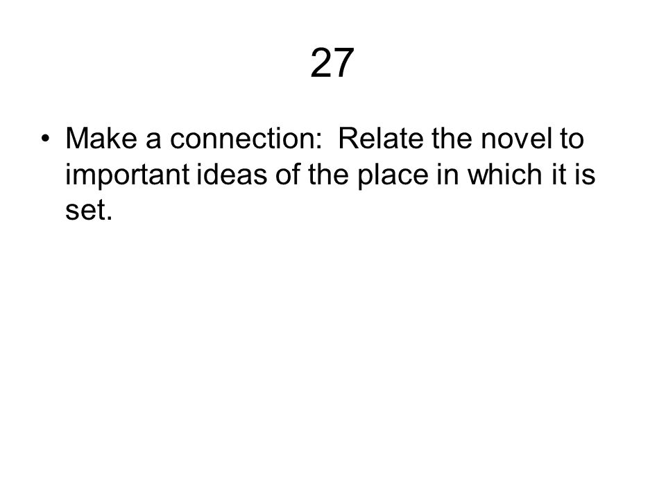 27 Make a connection: Relate the novel to important ideas of the place in which it is set.