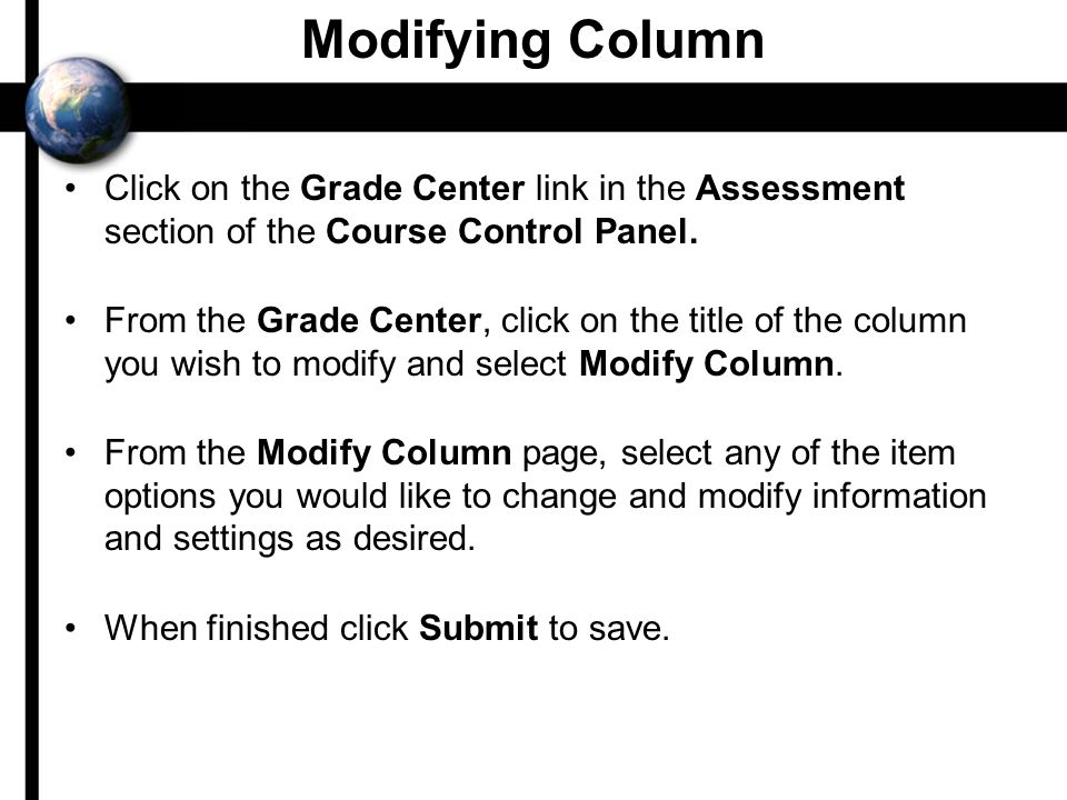 Modifying Column Click on the Grade Center link in the Assessment section of the Course Control Panel.