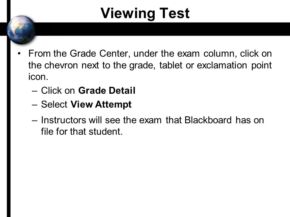 Viewing Test From the Grade Center, under the exam column, click on the chevron next to the grade, tablet or exclamation point icon.