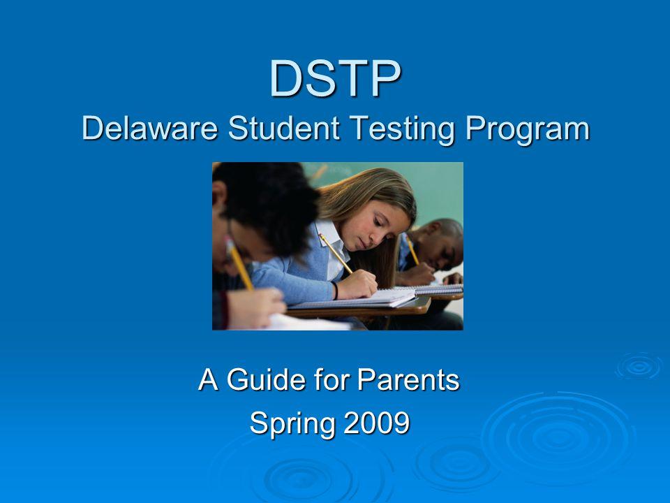 DSTP Delaware Student Testing Program A Guide for Parents Spring 2009