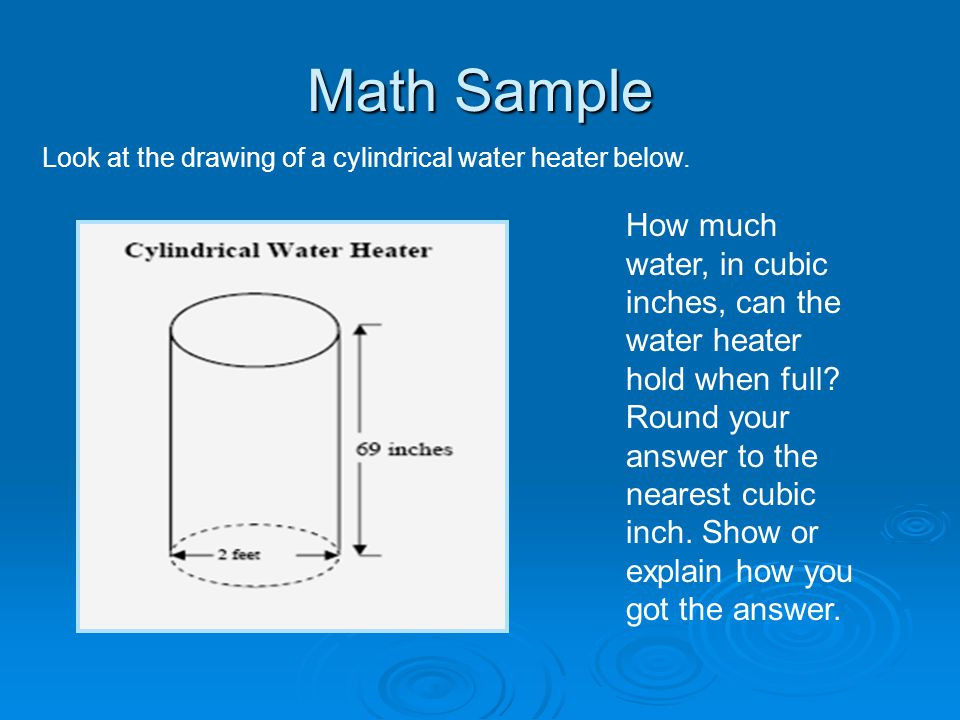 Math Sample Look at the drawing of a cylindrical water heater below. How much water, in cubic inches, can the water heater hold when full? Round your