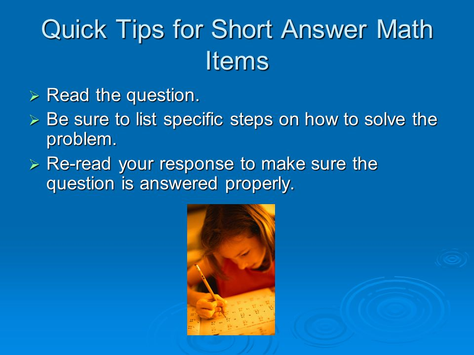 Quick Tips for Short Answer Math Items  Read the question.