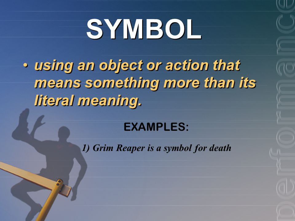 SYMBOL using an object or action that means something more than its literal meaning.