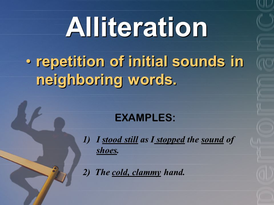 Alliteration repetition of initial sounds in neighboring words.