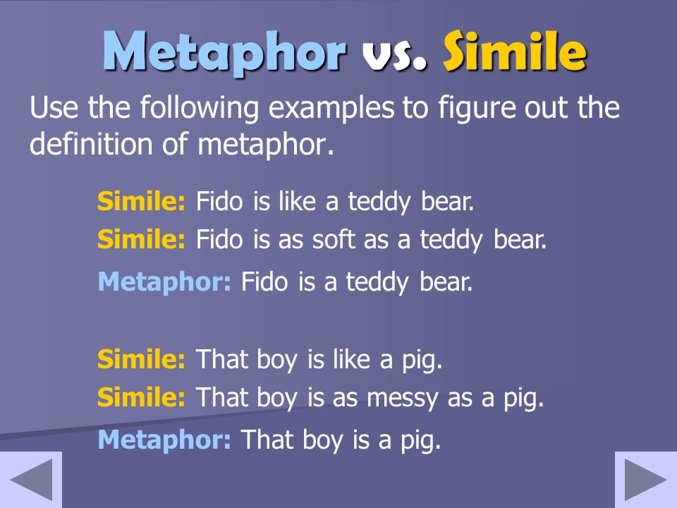 Metaphor The definition of a metaphor is similar to the definition of a simile but there is one important difference between the two. There will also