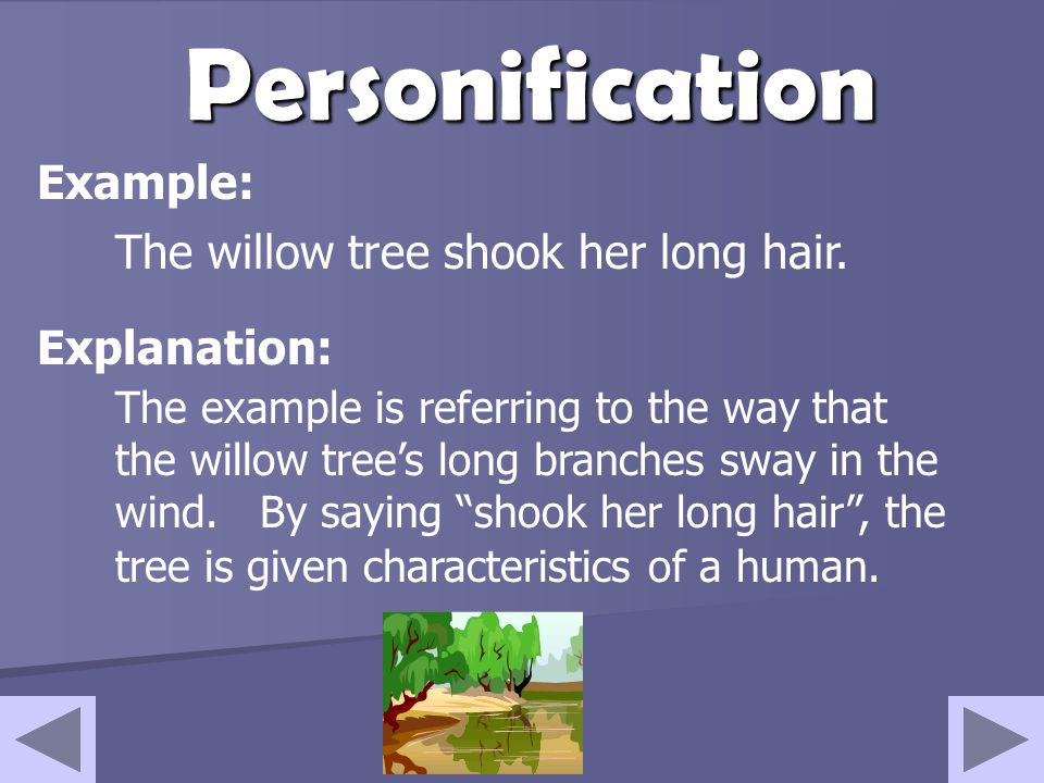 Personification Giving human traits or characteristics to something that isn't human, such as animals, objects or non-living things Think of it this w