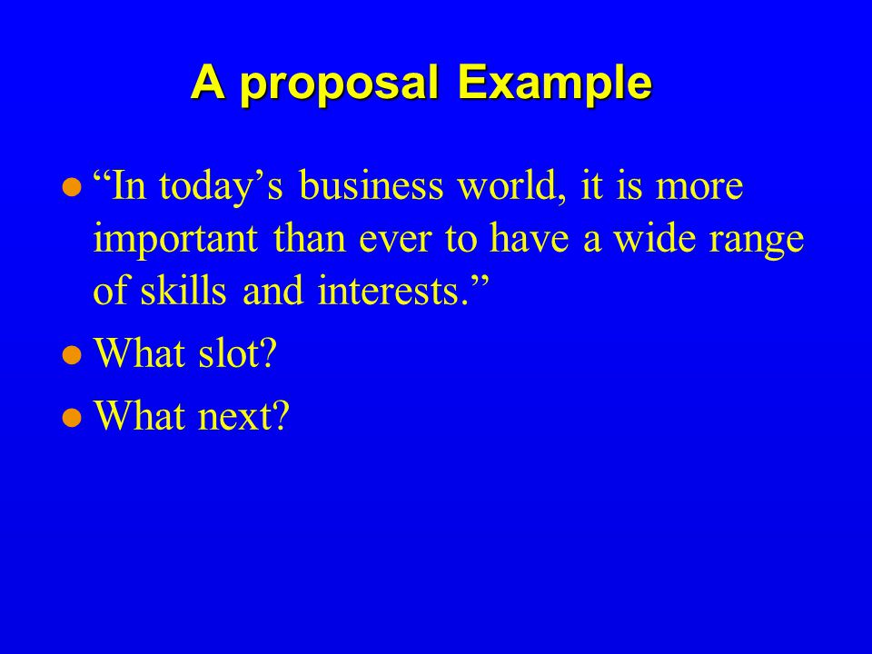A proposal Example In today's business world, it is more important than ever to have a wide range of skills and interests. What slot.
