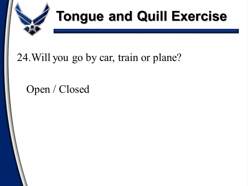 Tongue and Quill Exercise 24.Will you go by car, train or plane? Open / Closed