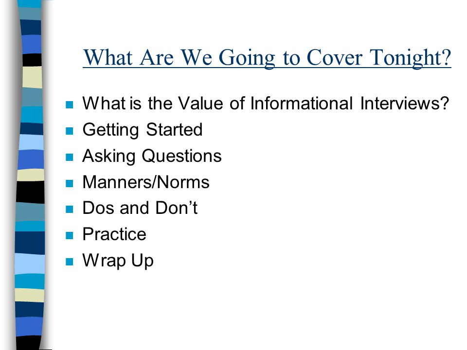What Are We Going to Cover Tonight. n What is the Value of Informational Interviews.