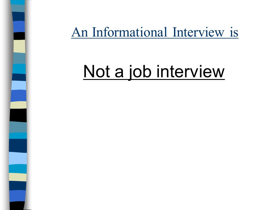 Prepare for the Interview n Identify the person with whom you'd like to meet.