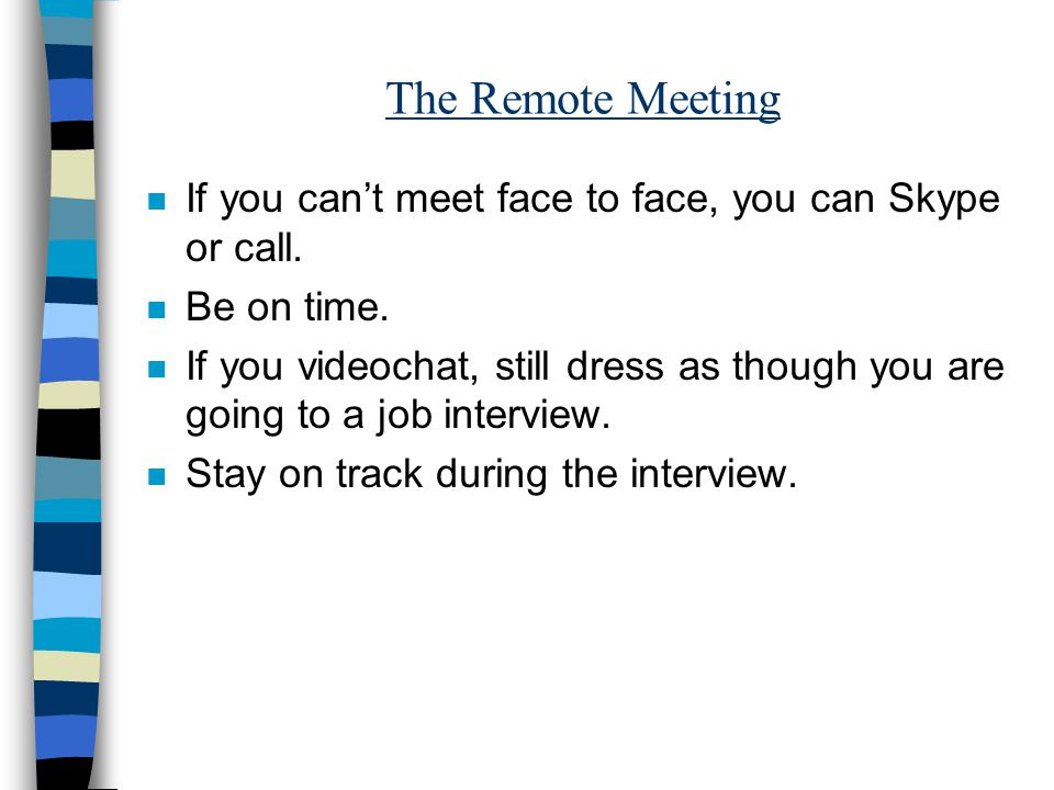 The Remote Meeting n If you can't meet face to face, you can Skype or call.