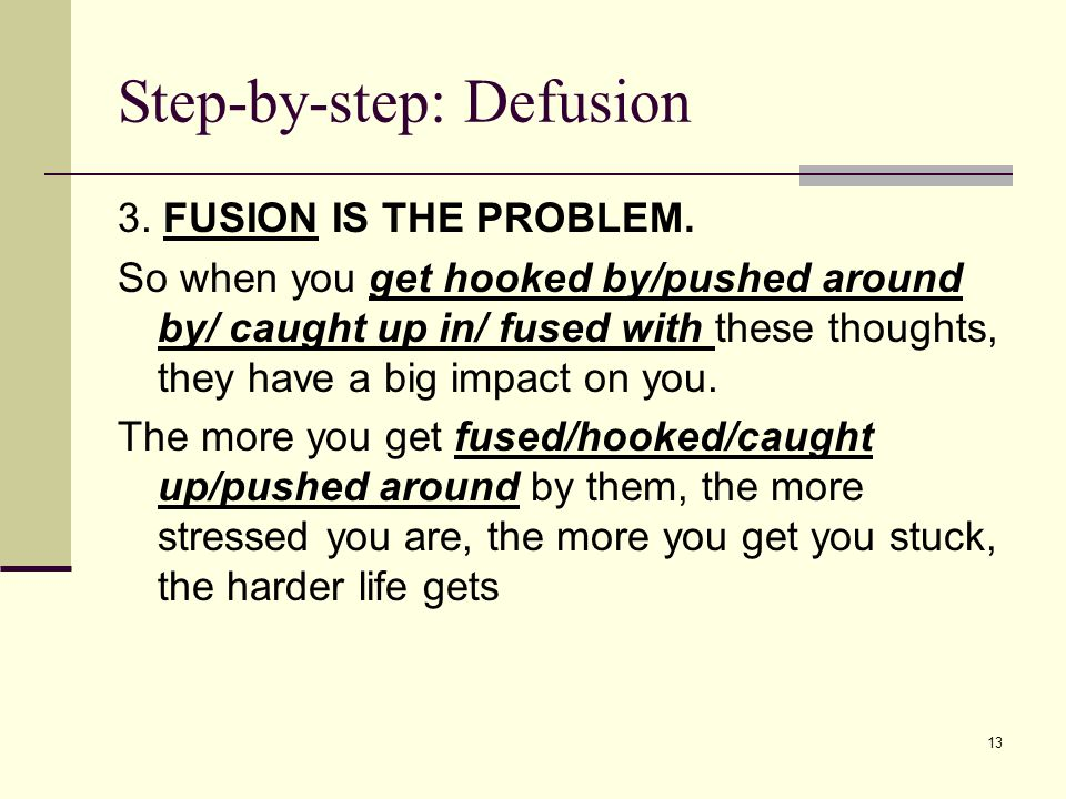 Step-by-step: Defusion 3. FUSION IS THE PROBLEM.
