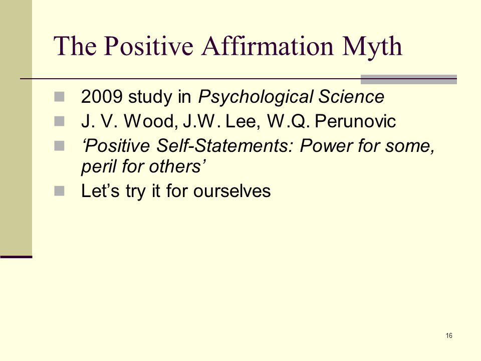16 The Positive Affirmation Myth 2009 study in Psychological Science J.