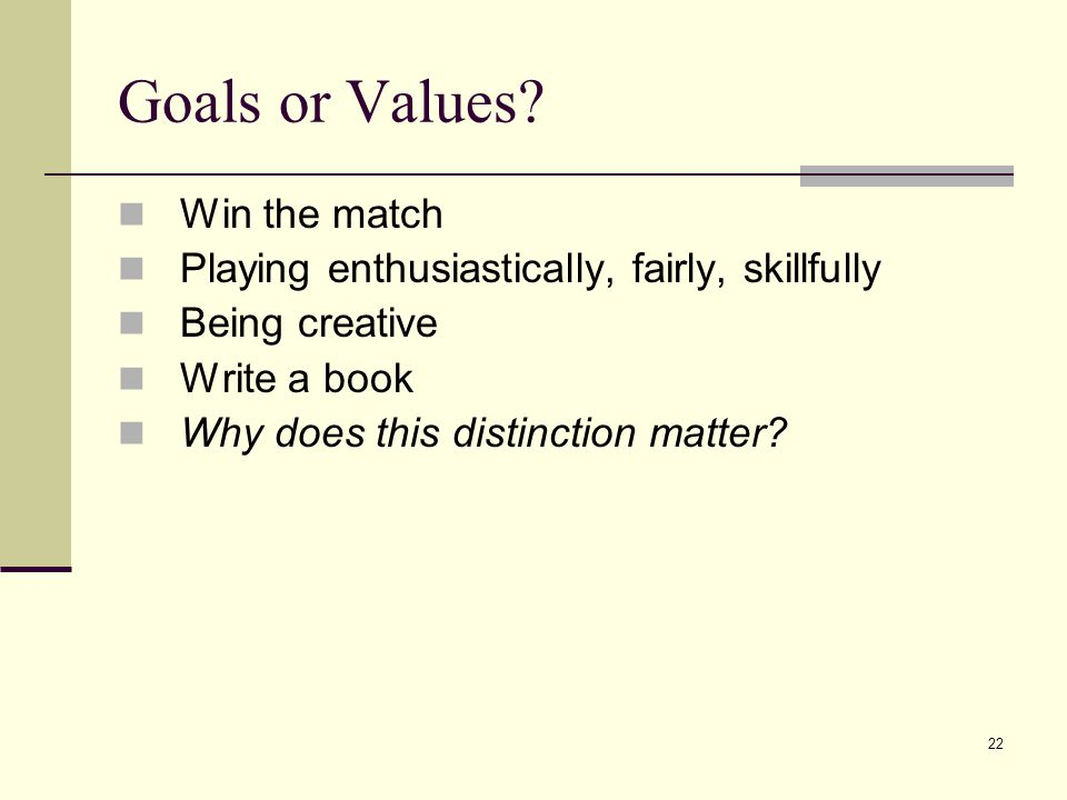 22 Goals or Values.