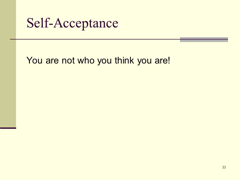 33 Self-Acceptance You are not who you think you are!