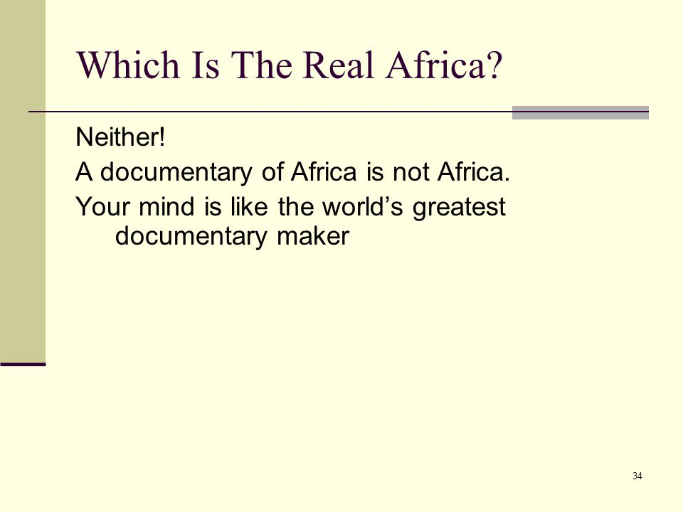 34 Which Is The Real Africa. Neither. A documentary of Africa is not Africa.