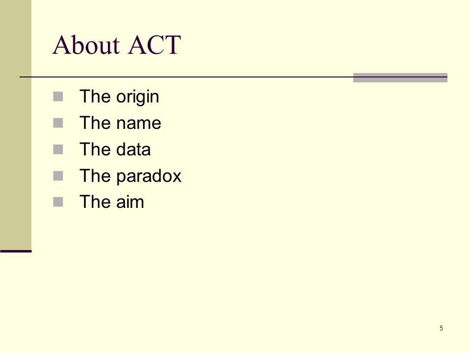 5 About ACT The origin The name The data The paradox The aim