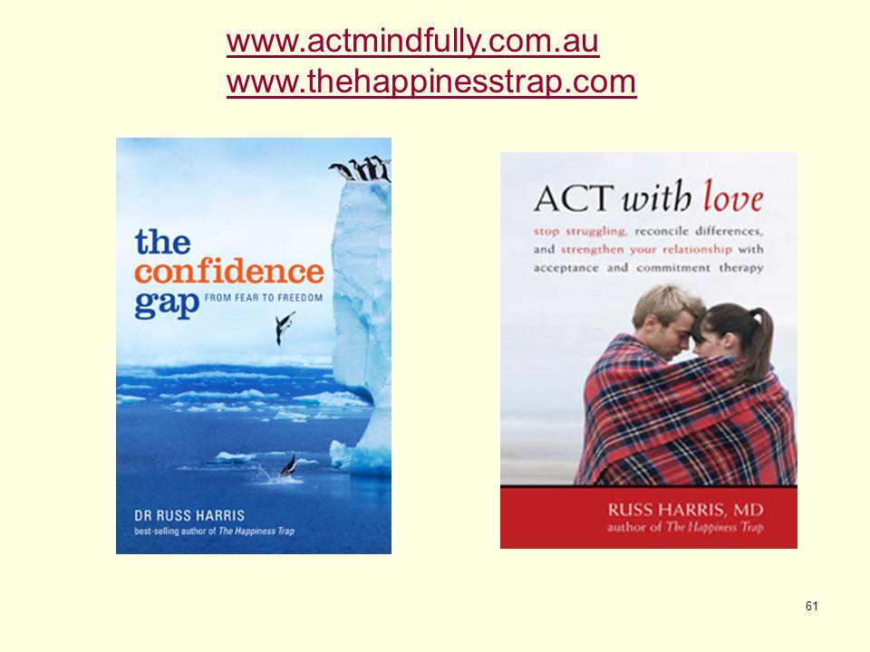 61 www.actmindfully.com.au www.thehappinesstrap.com