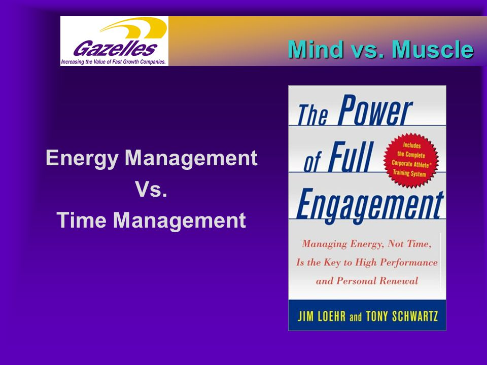 Mind vs. Muscle Energy Management Vs. Time Management