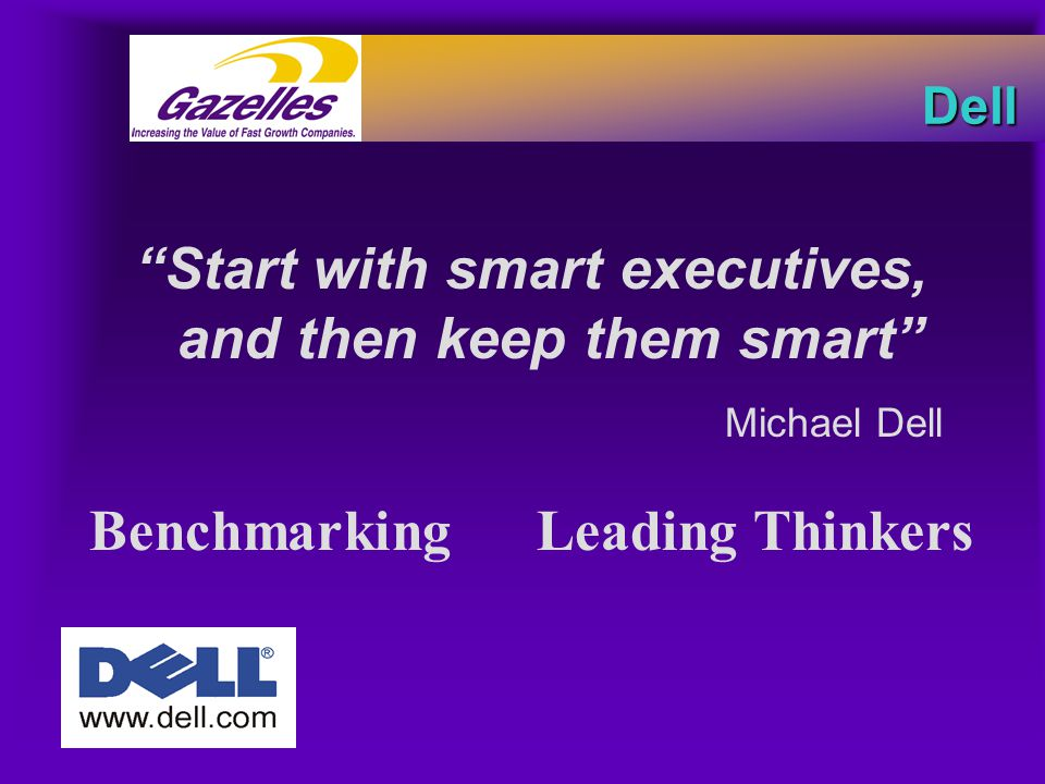 "Dell ""Start with smart executives, and then keep them smart"" Benchmarking Leading Thinkers Michael Dell"