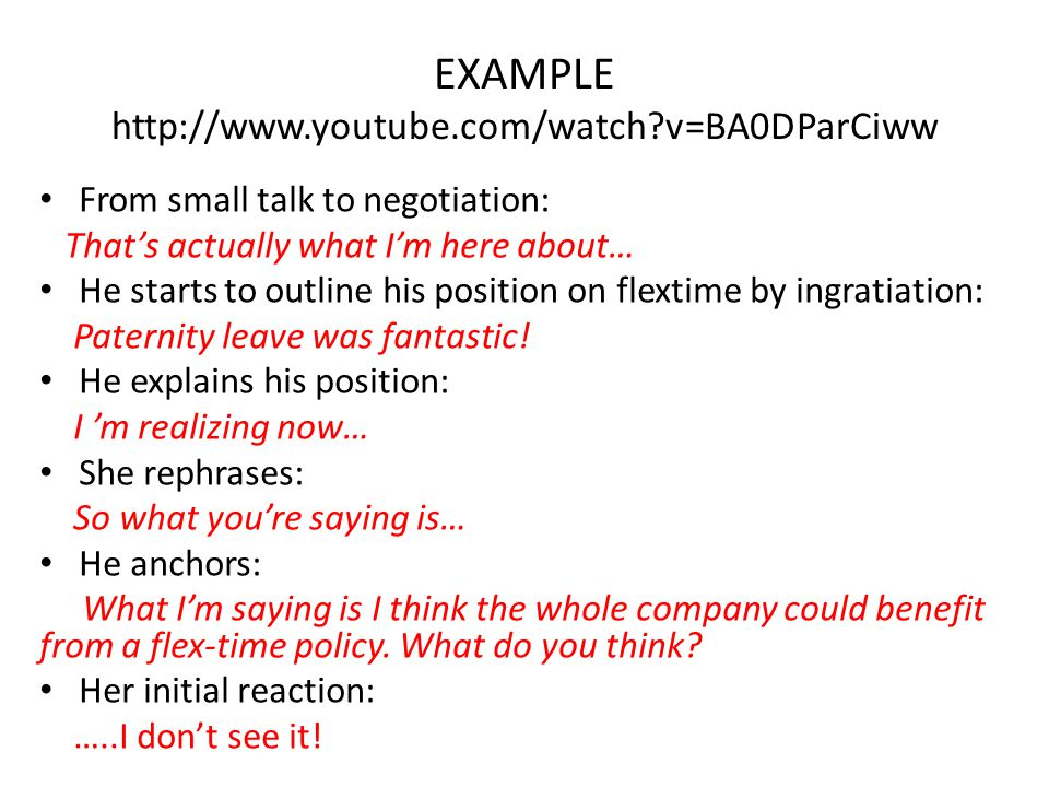 EXAMPLE http://www.youtube.com/watch?v=BA0DParCiww From small talk to negotiation: That's actually what I'm here about… He starts to outline his posit