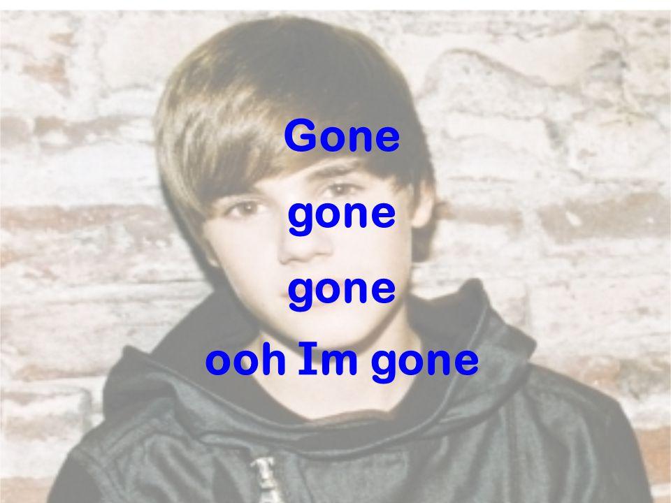 Gone gone ooh I m gone