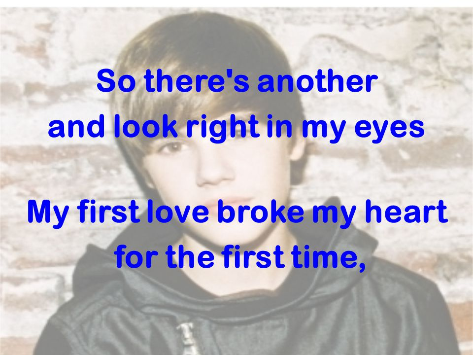So there s another and look right in my eyes My first love broke my heart for the first time,