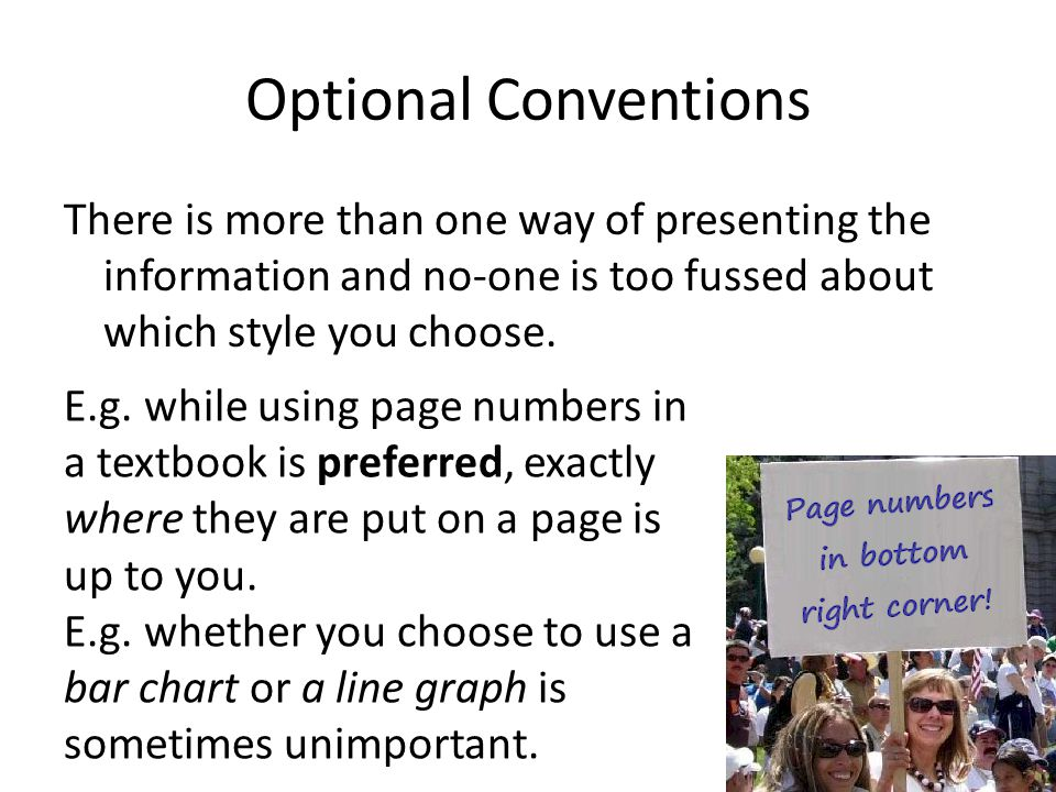 Optional Conventions There is more than one way of presenting the information and no-one is too fussed about which style you choose. E.g. while using