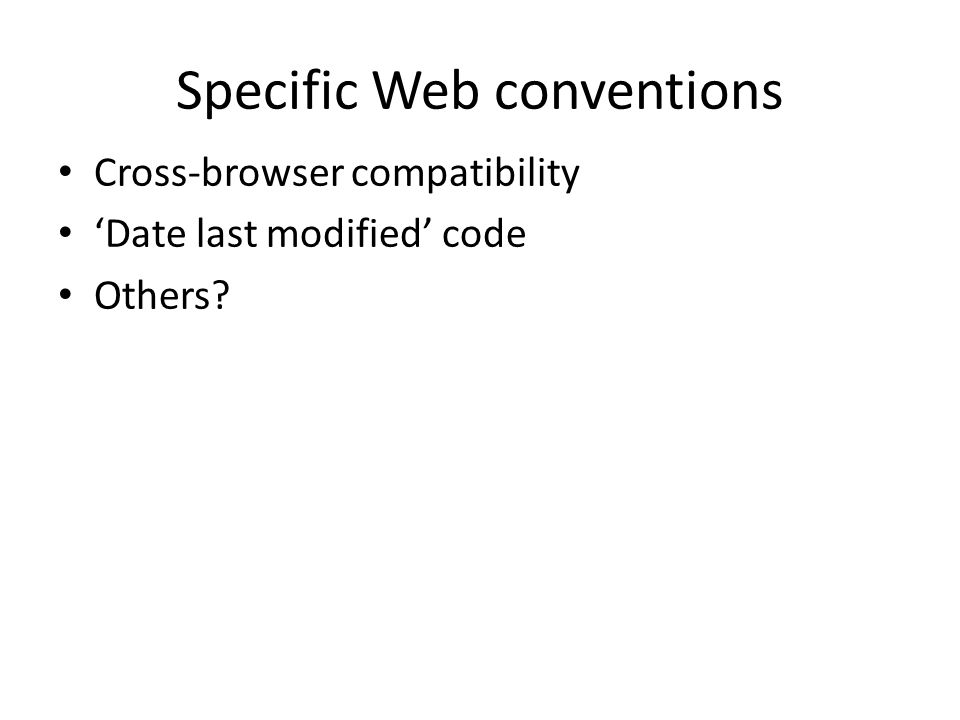Specific Web conventions Cross-browser compatibility 'Date last modified' code Others?