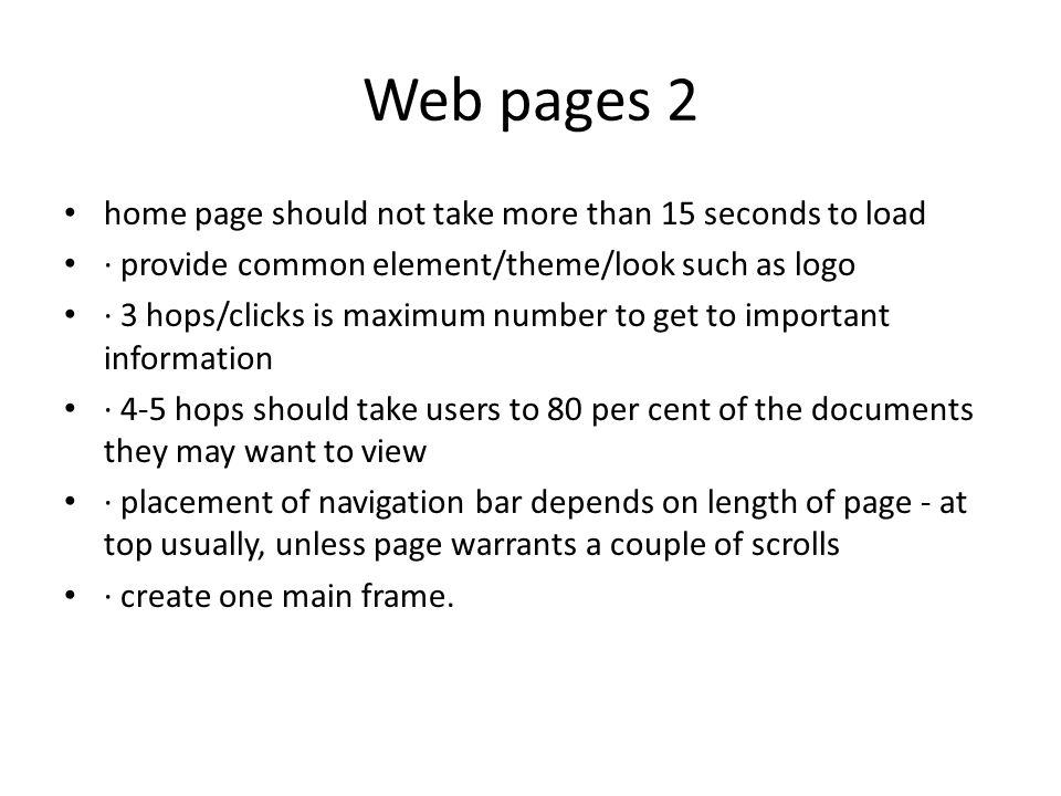 Web pages 2 home page should not take more than 15 seconds to load · provide common element/theme/look such as logo · 3 hops/clicks is maximum number