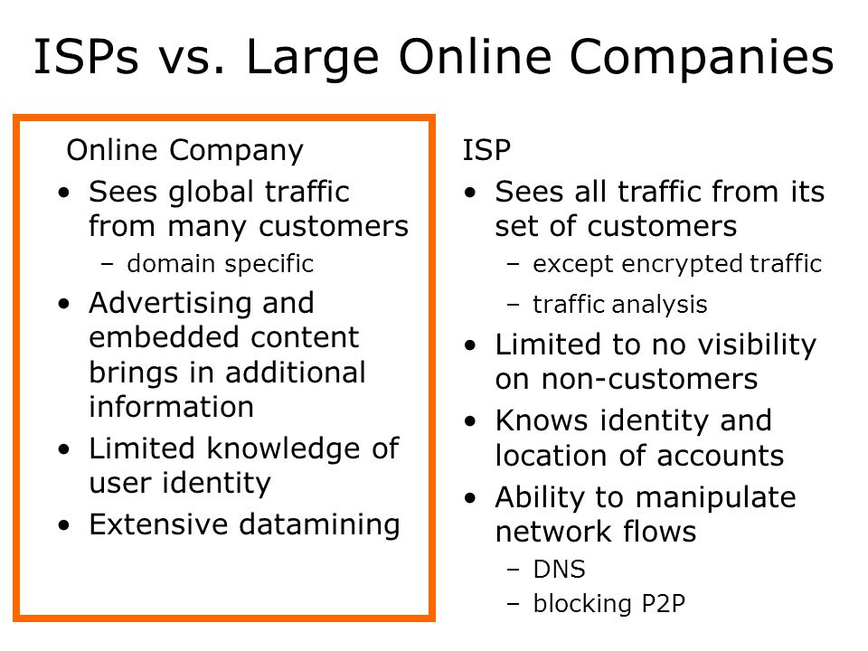 ISPs vs. Large Online Companies Online Company Sees global traffic from many customers –domain specific Advertising and embedded content brings in add