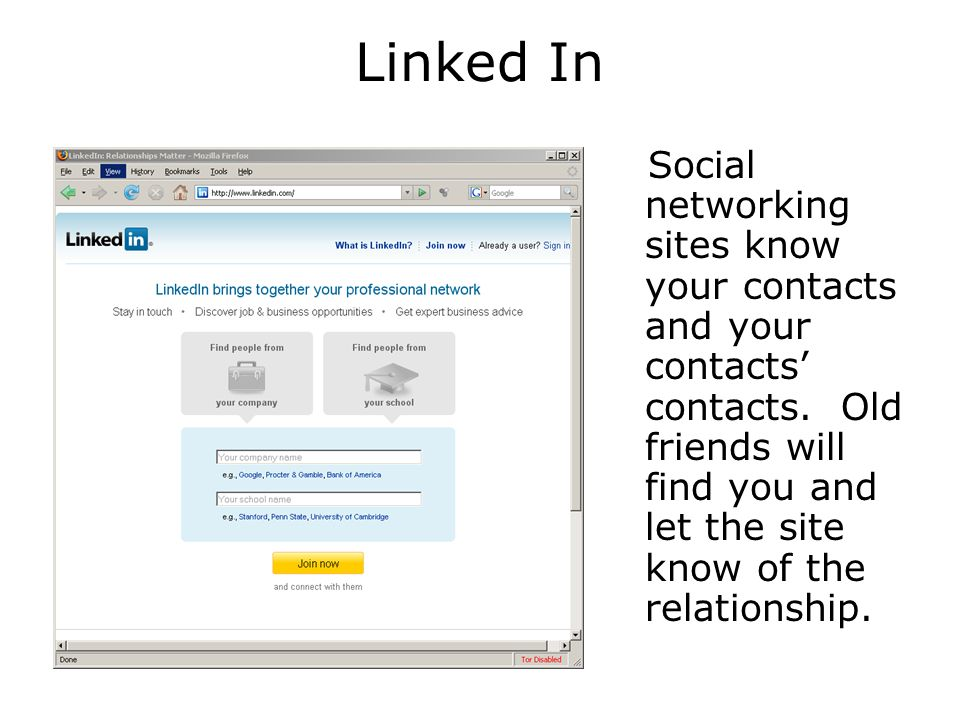Linked In Social networking sites know your contacts and your contacts' contacts.