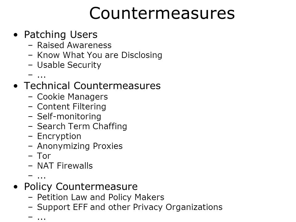 Countermeasures Patching Users –Raised Awareness –Know What You are Disclosing –Usable Security –...