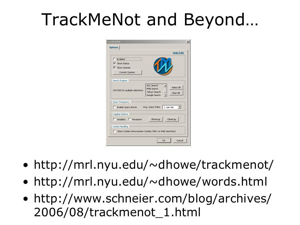 TrackMeNot and Beyond… http://mrl.nyu.edu/~dhowe/trackmenot/ http://mrl.nyu.edu/~dhowe/words.html http://www.schneier.com/blog/archives/ 2006/08/trackmenot_1.html