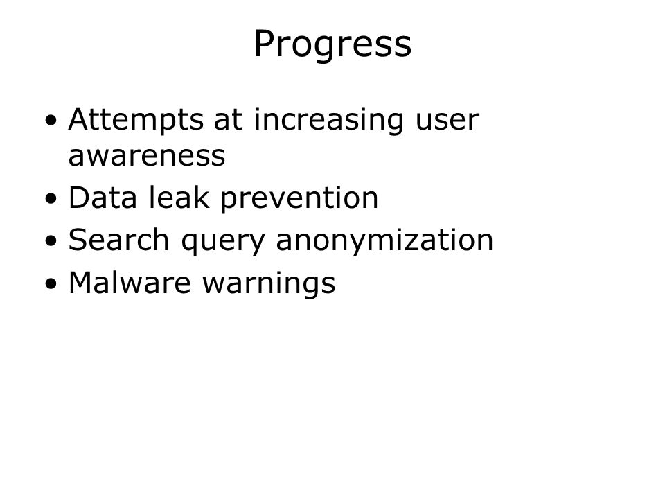 Progress Attempts at increasing user awareness Data leak prevention Search query anonymization Malware warnings