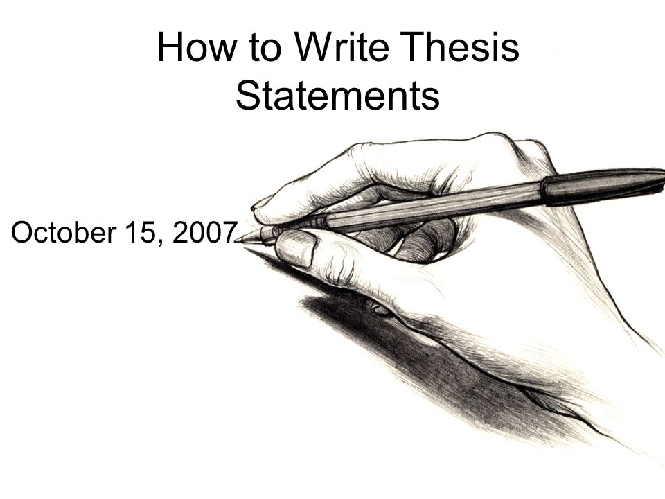 How to Write Thesis Statements October 15, 2007