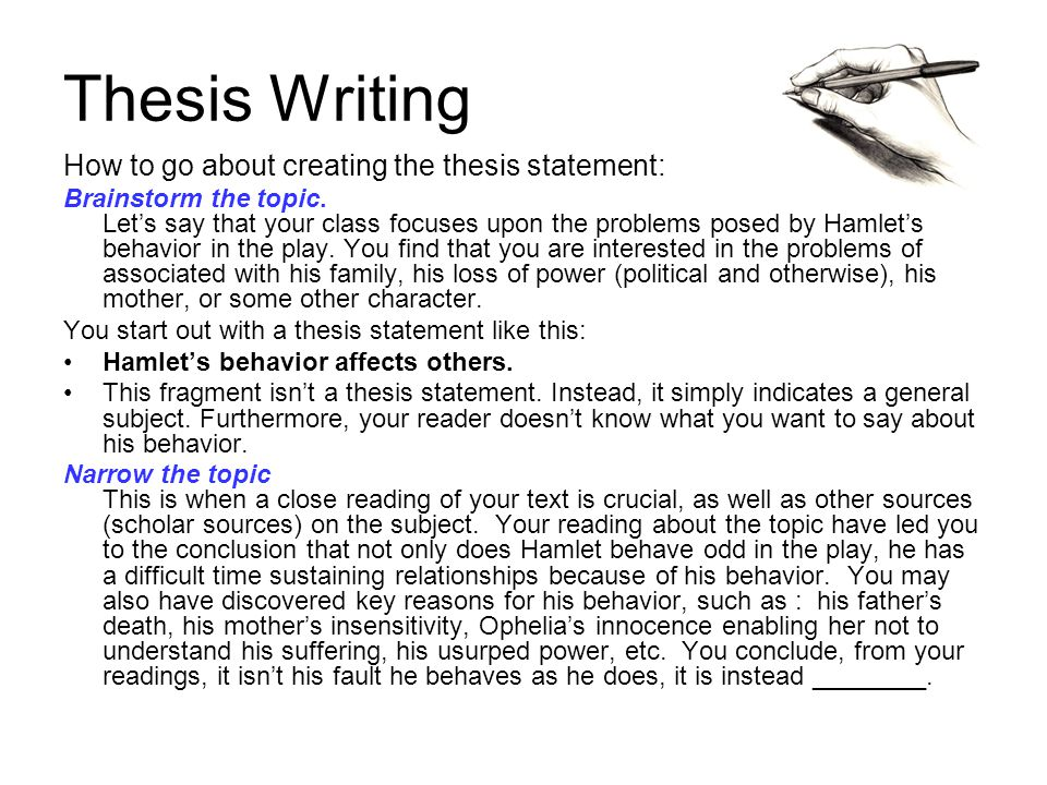 Thesis Writing How to go about creating the thesis statement: Brainstorm the topic. Let's say that your class focuses upon the problems posed by Hamle