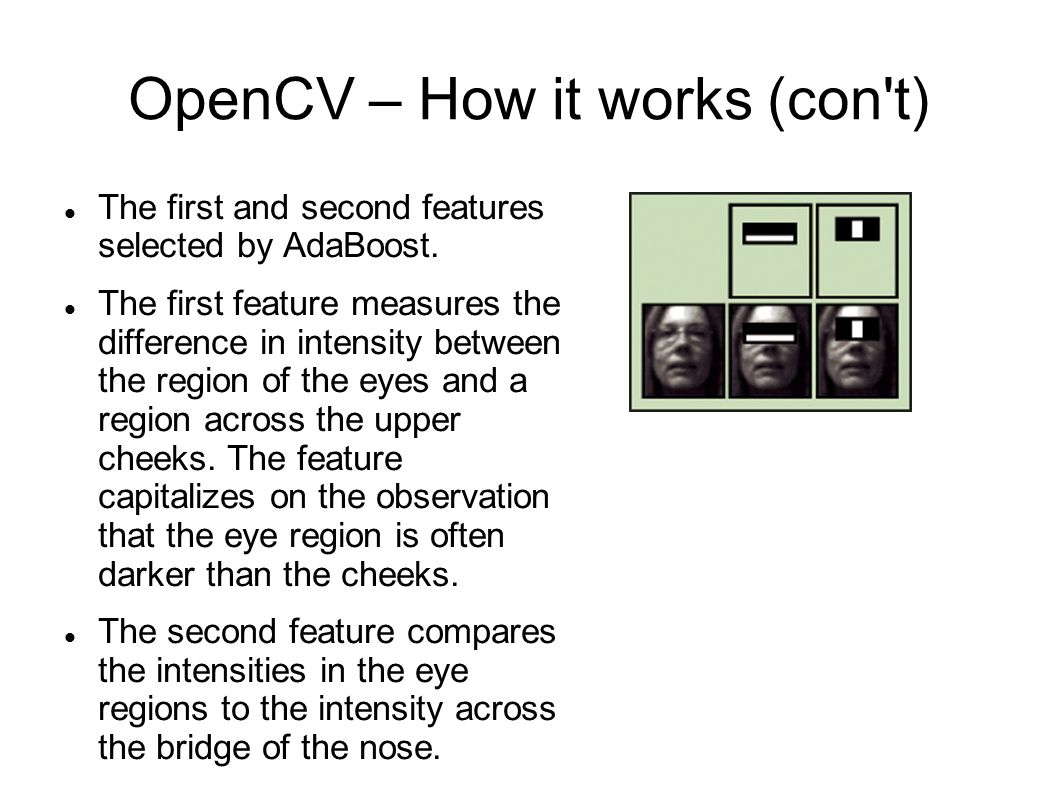 OpenCV – How it works (con t) The first and second features selected by AdaBoost.