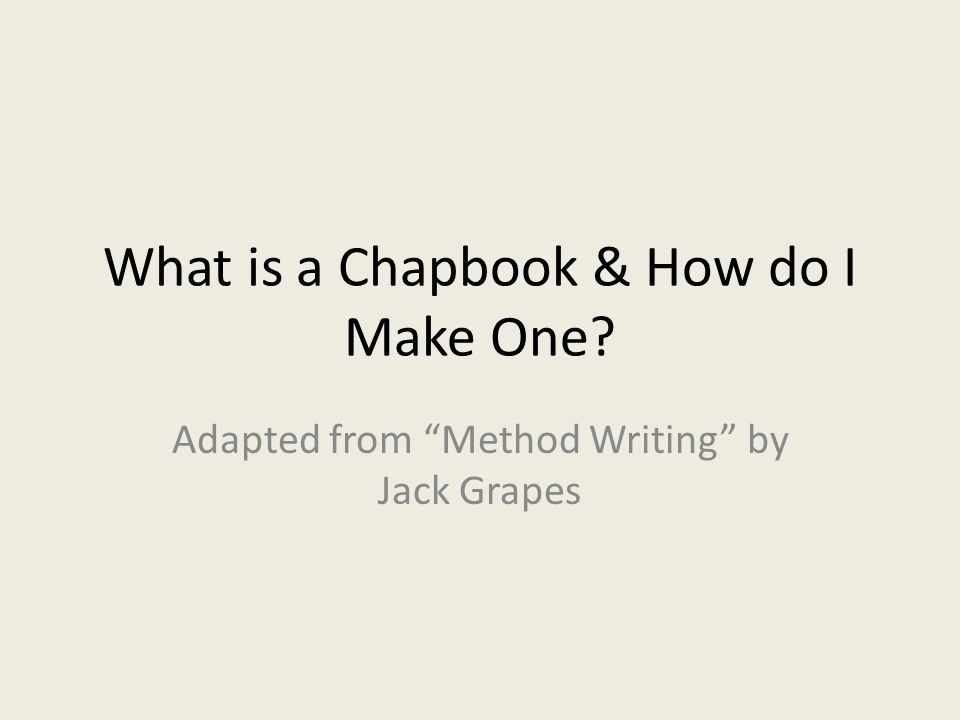 What is a Chapbook & How do I Make One Adapted from Method Writing by Jack Grapes