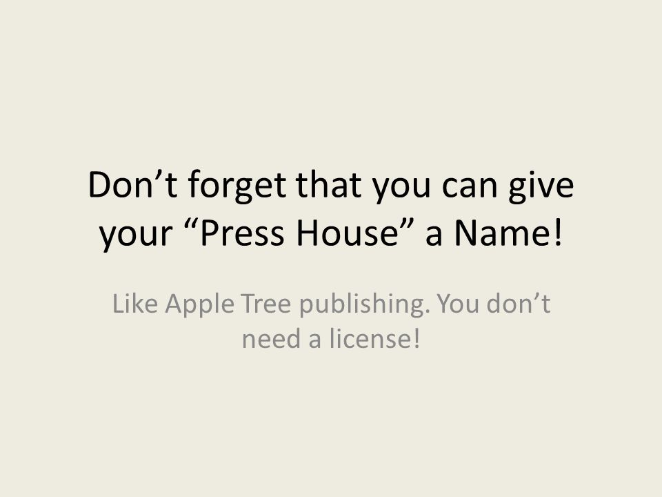 Don't forget that you can give your Press House a Name.