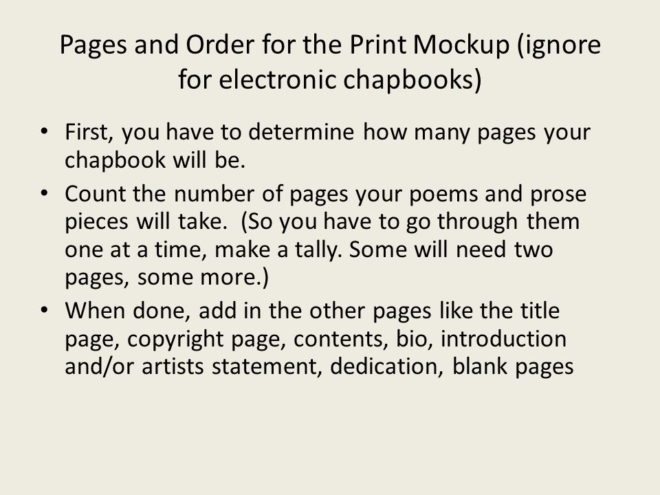 Pages and Order for the Print Mockup (ignore for electronic chapbooks) First, you have to determine how many pages your chapbook will be.