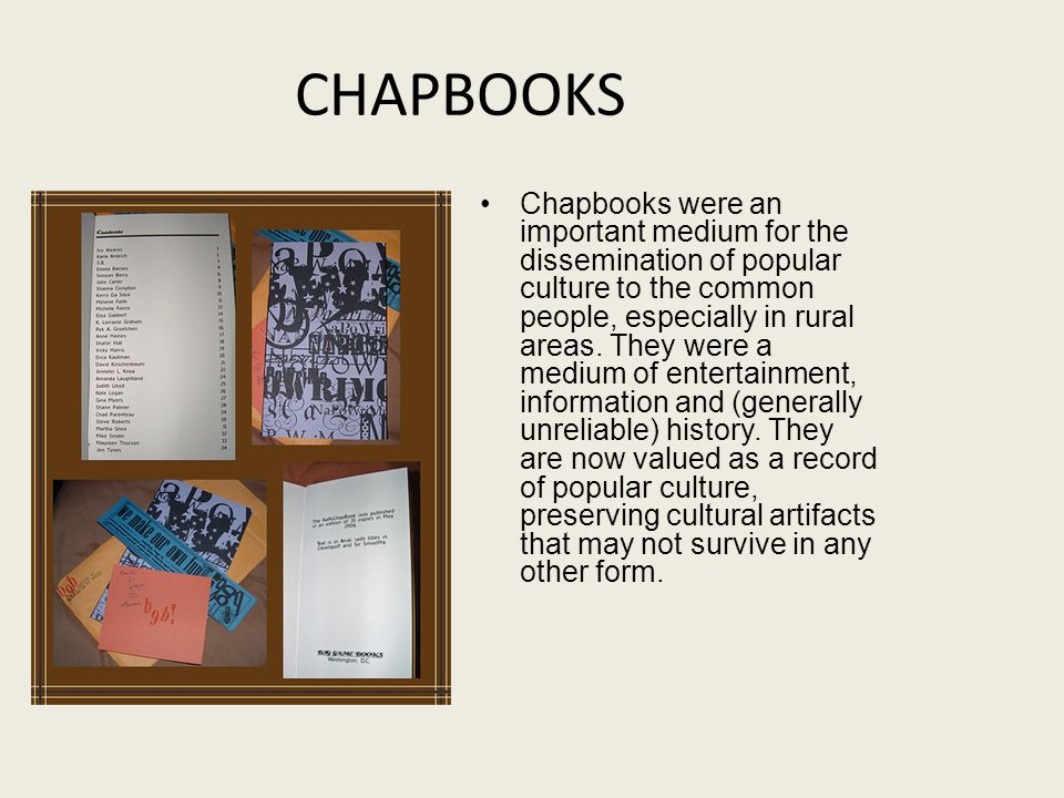 CHAPBOOKS Chapbooks were an important medium for the dissemination of popular culture to the common people, especially in rural areas.